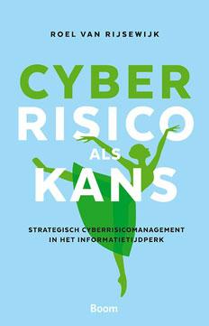 Cyberrisico als kans – Strategisch cyberrisicomanagement in het informatietijdperk | Roel van Rijsewijk