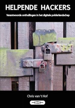 Helpende hackers | Verantwoorde onthullingen in het digitale polderlandschap | Chris van 't Hof